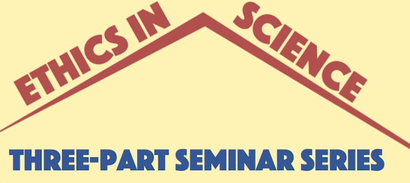 Ethics in Science Seminar Series
